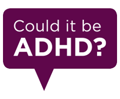 "Speech bubble, ""Could it be ADHD?"""